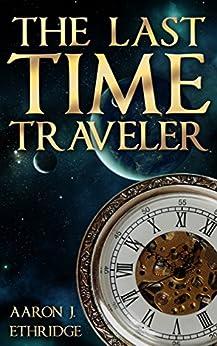 The Last Time Traveler by [Ethridge, Aaron J.]