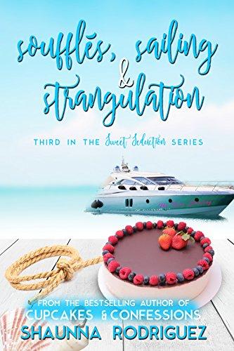Soufflés, Sailing & Strangulation (Sweet Seduction Mystery Book 3) by Shaunna Rodriguez