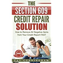 The Section 609 Credit Repair Solution: How to Remove All Negative Items from Your Credit Report FAST (How to Repair Your Credit)