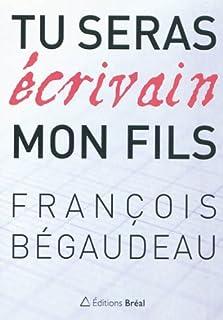 Tu seras écrivain, mon fils, Bégaudeau, François
