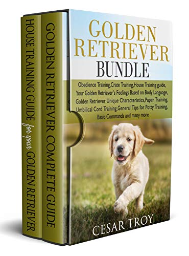 Golden Retriever Bundle: Obedience Training,Crate Training,House Training guide,Your Golden Retriever's Feelings Based on Body Language,Golden Retriever Unique Characteristics,and many m by [Troy, Cesar]