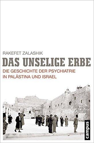 Das unselige Erbe: Die Geschichte der Psychiatrie in Palästina und Israel