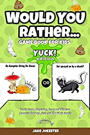 Would You Rather Game Book for Kids: Yuck! Edition - Totally Gross, Disgusting, Crazy and Hilarious Scenarios