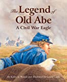 The Legend of Old Abe: A Civil War Eagle (Myths, Legends, Fairy and Folktales)