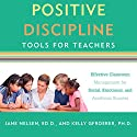Positive Discipline Tools for Teachers: Effective Classroom Management for Social, Emotional, and Academic Success Audiobook by Jane Nelsen, Kelly Gfroerer Narrated by Virginia Wolf