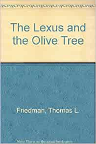 an analysis of globalization in the lexus and the olive tree by thomas friedman The lexus and the olive tree by thomas l friedman the lexus and the olive tree is the great drama of he globalization thomas friedman.