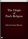 The Origin of Paul's Religion (annotated)