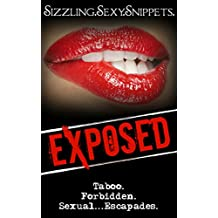 Exposed:  Sizzling.Sexy.Snippets: 11 Taboo, Forbidden, Sexual Escapades Scenes (Exposed: A Taboo, Forbidden Sexual Escapade)