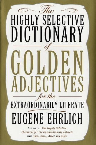 Highly Selective Dictionary (The Highly Selective Dictionary of Golden Adjectives 1st (first) Edition by Ehrich, Eugene published by HarperCollins (2003))