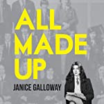 All Made Up | Janice Galloway