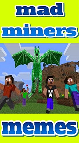 Memes: Funny Memes For Mad Miners: An Unofficial Minecraft Book: Memes, Jokes And Mad Miner Mishaps