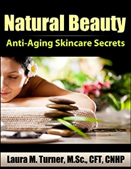Natural Beauty: Anti-Aging Skincare Secrets by [Turner, Laura]