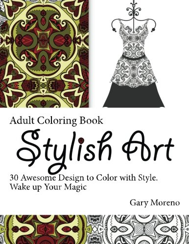 Stylish Art Coloring Book: 30 Awesome Design to Color with Style. Wake up Your Magic (coloring book, adult coloring book, grown up coloring book,) pdf epub