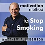 Motivation Method to Stop Smoking: A Relaxing Journey to Your Smoke Free Future | Matthew A. Ferguson