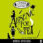 Arsenic for Tea: A Murder Most Unladylike Mystery | Robin Stevens