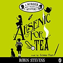 Arsenic for Tea: A Murder Most Unladylike Mystery Audiobook by Robin Stevens Narrated by Gemma Chan