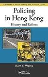 Policing in Hong Kong, Kam C. Wong, 1439896437