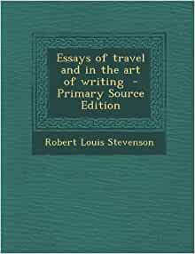 essays of travel stevenson Read the virtual book note: the essays in this volume of travel writing were not included together by stevenson nevertheless, essays of travel (london: chatto and windus, 1905) is included on the rls website because it contains some of the author's travel essays that have not been collected.