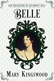 Belle (The Daughters of Allamont Hall Book 2) by [Kingswood, Mary]