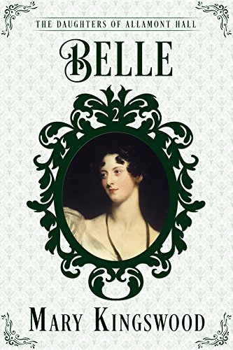 Belle (The Daughters Of Allamont Hall Book 2) by Mary Kingswood
