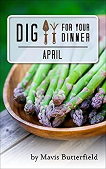 Dig for Your Dinner in April by [Butterfield, Mavis]
