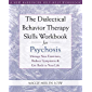 The Dialectical Behavior Therapy Skills Workbook for Psychosis: Manage Your Emotions, Reduce Symptoms, and Get Back to Your Life