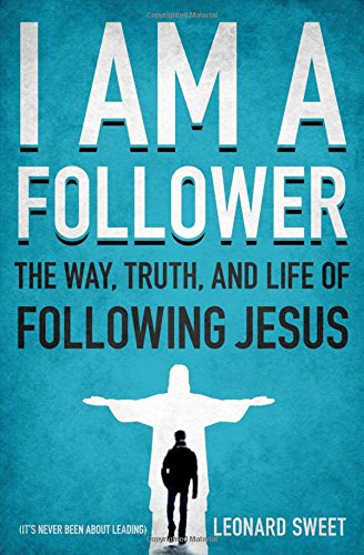 Read Online I Am a Follower: The Way, Truth, and Life of Following Jesus pdf