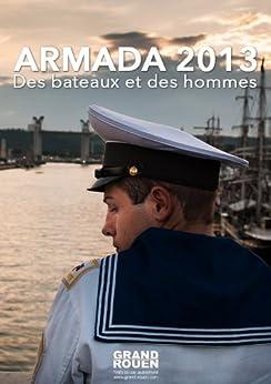 Armada 2013 : des bateaux et des hommes (French Edition)
