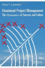 Situational Project Management: The Dynamics of Success and Failure (Best Practices in Portfolio, Program, and Project Management) Hardcover