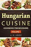 Hungarian Cuisine: Hungarian Cookbooks in English for Beginners (Cookbook for Beginners) (Volume 1)