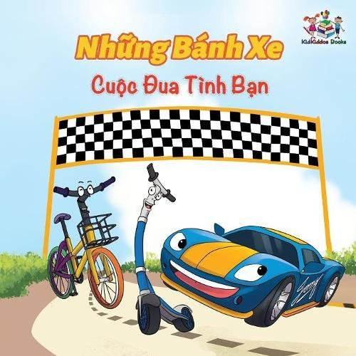 The Wheels The Friendship Race (Vietnamese Book for Kids): Vietnamese Children's Book (Vietnamese Bedtime Collection) (Vietnamese Edition)