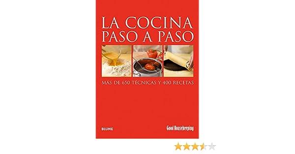 La cocina paso a paso: Más de 650 técnicas y 400 recetas (Good Housekeeping Step-By-Step) (Spanish Edition): Good Housekeeping, Ana María Pérez: ...