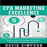 CPA Marketing Excellence: Discover the Six Easy Steps to CPA Marketing That Can Put Thousands of Dollars into Your Pocket Each Month by