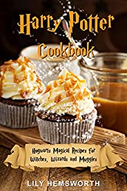 Harry Potter Cookbook: Hogwarts Magical Recipes for Witches, Wizards and Muggles. Learn How to Prepare Treacle