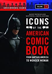 Icons of the American Comic Book [2 Volumes]: Volume 1: From Captain America to Wonder Woman (Greenwood Icons)