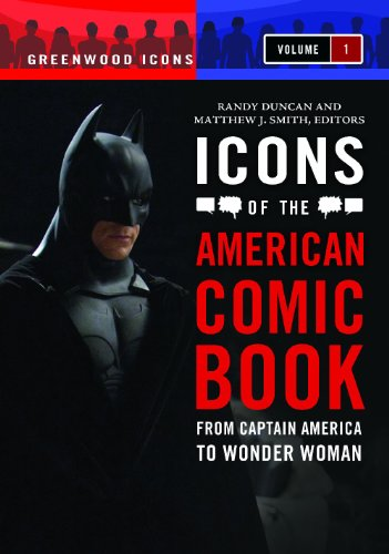 Icons of the American Comic Book [2 volumes]: From Captain America to Wonder Woman (Greenwood Icons)