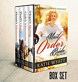 Mail Order Bride: Box Set #3: Inspirational Historical Western (Pioneer Wilderness Romance Box Set Series) by [Wyatt, Katie]