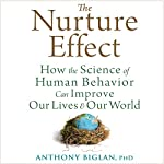 The Nurture Effect: How the Science of Human Behavior Can Improve Our Lives and Our World | Anthony Biglan