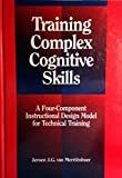 Training Complex Cognitive Skills: A Four-Component Instructional Design Model for Technical Training