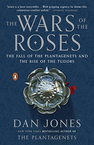 The Wars of the Roses: The Fall of the Plantagenets and the Rise of the Tudors by [Jones, Dan]