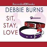 Sit, Stay, Love | Debbie Burns