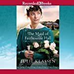 The Maid of Fairbourne Hall | Julie Klassen