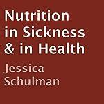 Nutrition in Sickness & in Health | Jessica Schulman