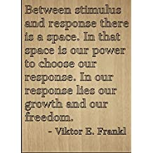 """""""Between stimulus and response there is a..."""" quote by Viktor E. Frankl, laser engraved on wooden plaque - Size: 8""""x10"""""""