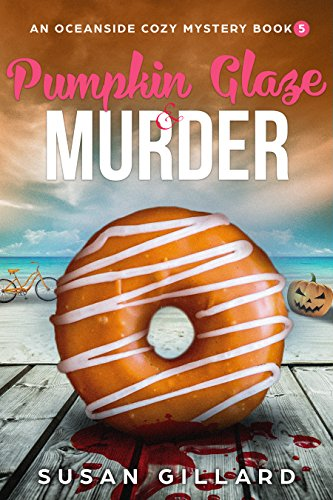 Pumpkin Glaze & Murder: An Oceanside Cozy Mystery - Book 5 by [Gillard, Susan]