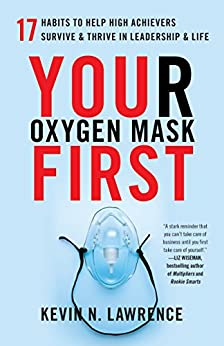 Your Oxygen Mask First: 17 Habits to Help High Achievers Survive & Thrive in Leadership & Life (English Edition) de [Lawrence, Kevin N.]