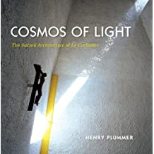 Cosmos of Light: The Sacred Architecture of Le Corbusier