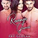 Revenge Games: Revenge Games Duet, Book 1 Audiobook by Sky Corgan Narrated by Arthur J. Hoyt