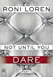 Not Until You Part I: Not Until You Dare (Loving on the Edge series Book 4)