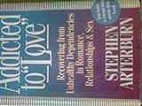 Addicted to Love, Stephen Arterburn, 0892836997